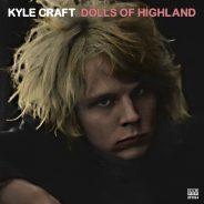 Kyle Craft – Dolls Of Highland (Sub Pop 2016)