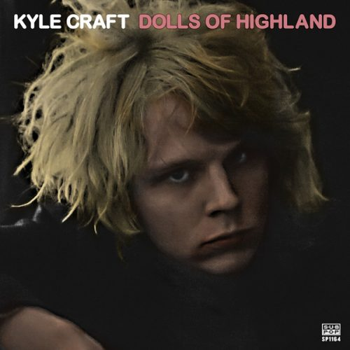 Kyle Craft – Dolls Of Highland (Sub Pop 2016)