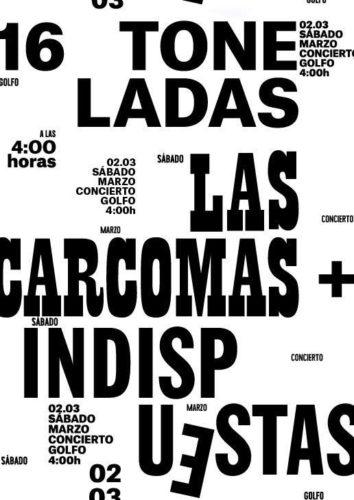 LAS CARCOMAS + INDISPUESTAS @ Sala 16 Toneladas