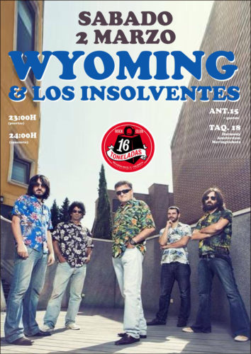 WYOMING Y LOS INSOLVENTES @ Sala 16 Toneladas