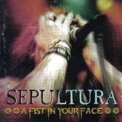 SEPULTURA - A Fist In Your...
