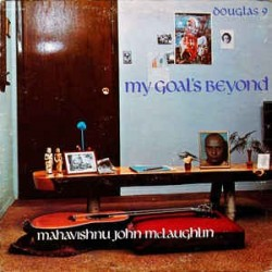 MAHAVISHNU JOHN McLAUGHLIN – My Goal's Beyond