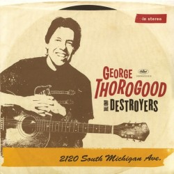 GEORGE THOROGOOD & THE DESTROYERS - 2120 South Michigan Ave. LP