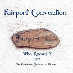 FAIRPORT CONVENTION - Who Knows -1975 The Woodworm Archives - Vol. One LP