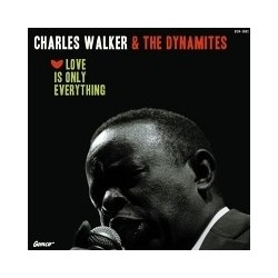 CHARLES WALKER & THE DYNAMITES - Love Is Only Everything LP