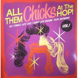 VARIOS - All Them Chicks At The Hop! All Female Late 50s/Early 60s Rockin' Teen Anthems Vol 1