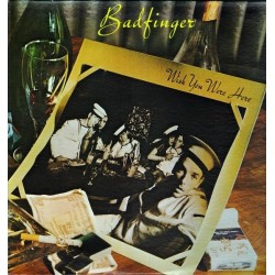 BADFINGER - Wish You Were Here LP