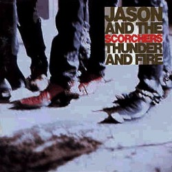 JASON & THE SCORCHERS - Thunder And Fire LP