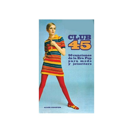 Club 45: 90 Canciones de la Era Pop para mods y jetsetters
