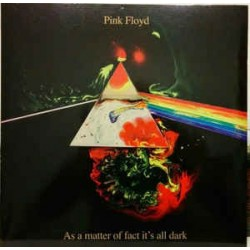 PINK FLOYD – As A Matter Of Fact It's All Dark LP