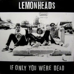 LEMONHEADS - If Only You Were Dead LP