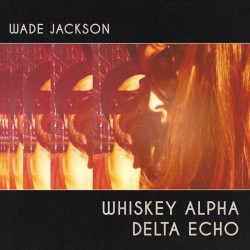WADE JACKSON - Whiskey Alpha Delta Echo LP