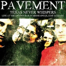 PAVEMENT - Texas Never Whispers - Live At Uptown Bar In Minneapolis, June 11th 1992 LP