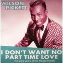 WILSON PICKETT -  I Don't Want No Part Time Love - The Early Years LP