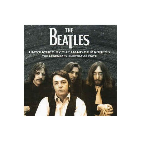 THE BEATLES - Untouched By The Hand Of Madness - The Legendary Elektra Acetate CD