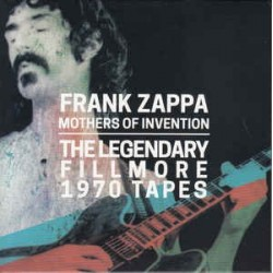 FRANK ZAPPA & MOTHERS OF INVENTION - The Legendary Fillmore 1970 Tapes CD