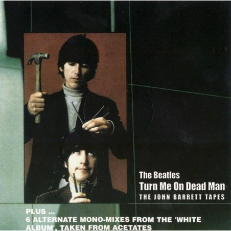 THE BEATLES - Turn Me On, Dead Man ... Plus (The John Barrett Tapes) CD