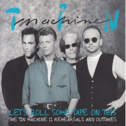 BOWIE'S TIN MACHINE - Let's Roll Some Tape On This - The Tin Machine II Rehearsals And Outtakes CD