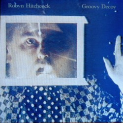 ROBYN HITCHCOCK & THE EGYPTIANS - Groovy Decoy LP