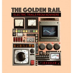 THE GOLDEN RAIL - Electric Trails From Nowhere LP
