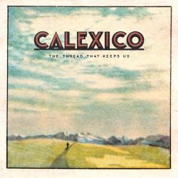 CALEXICO - The Thread That Keeps Us LP