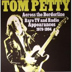 TOM PETTY - Across The Borderline: Rare TV & Radio Appearances 1978-1994 LP