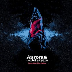 AURORA & THE BETRAYERS - Tune Out Of Noise LP