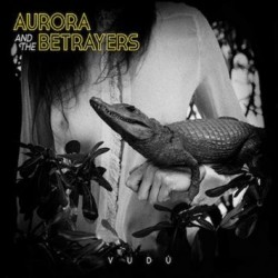 AURORA & THE BETRAYERS - Vudú LP