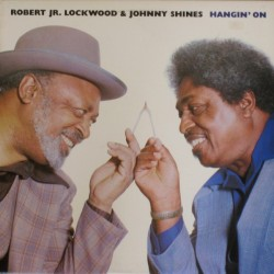 ROBERT LOCKWOOD JR. & JOHNNY SHINES - Hangin' On  LP