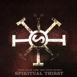HUGO RACE & THE TRUE SPIRIT - Spiritual Thirst LP