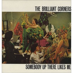 BRILLIANT CORNERS - Somebody Up There Likes Me LP