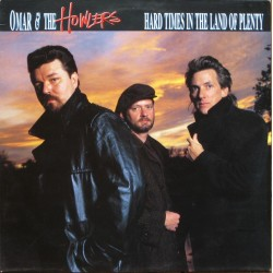 OMAR & THE HOWLERS - Hard Times In The Land Of Plenty LP