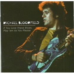 MICHAEL BLOOMFIELD - If You Love These Blues, Play 'em As You Please CD