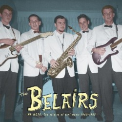 THE BELAIRS - Mr Moto: The Origins of Surf Music 1960-1963 LP