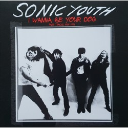 SONIC YOUTH – I Wanna Be Your Dog LP