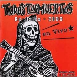 TODOS TUS MUERTOS - Re-Union - 2006: En Vivo