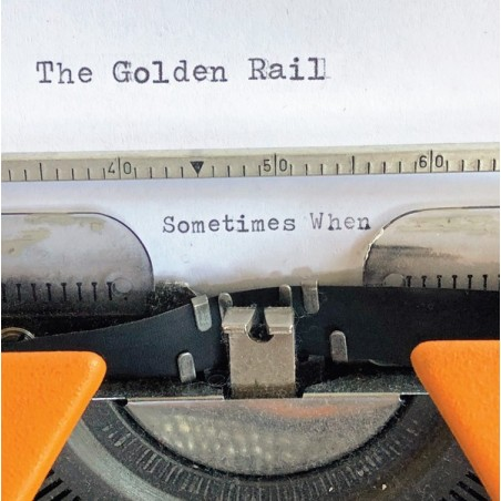 THE GOLDEN RAIL - Sometimes When  LP