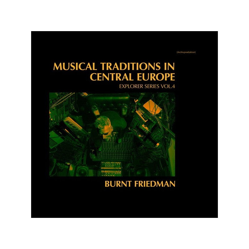 BURNT FRIEDMAN - Musical Traditions In Central Europe (Explorer Series Vol.4) LP