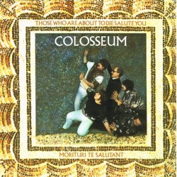 COLOSSEUM - Those Who Are About To Die Salute You LP