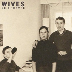 WIVES - So Removed LP