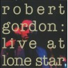 ROBERT GORDON - Live At Lone Star LP (Original)