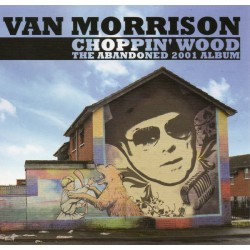 VAN MORRISON - Choppin' Wood, The Abandoned 2001 Album. LP