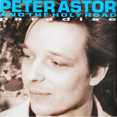 PETE ASTOR & THE HOLY ROAD - Paradise LP