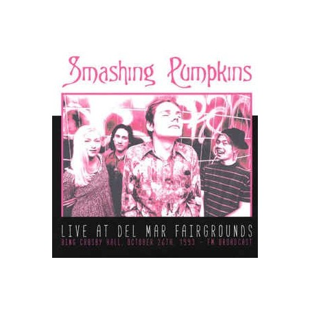 SMASHING PUMPKINS – Live At Del Mar Fairgrounds - Bing Crosby Hall. October 26th, 1993 - FM Broadcast LP