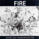 FIRE - Could You Understand Me