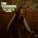 THE YEARNING - Only When I'm Dancing LP