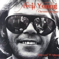 NEIL YOUNG - Chrome Dreams (The Lost 77 Album)